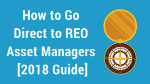 How to Go Direct to REO Asset Managers [2018 Guide]